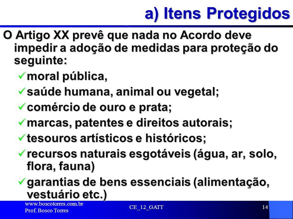 CE_12_GATT14 a) Itens Protegidos O Artigo XX prevê que nada no Acordo deve impedir a adoção de medidas para proteção do seguinte: moral pública, moral