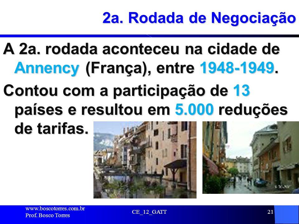 CE_12_GATT21 2a. Rodada de Negociação A 2a. rodada aconteceu na cidade de Annency (França), entre 1948-1949. Contou com a participação de 13 países e