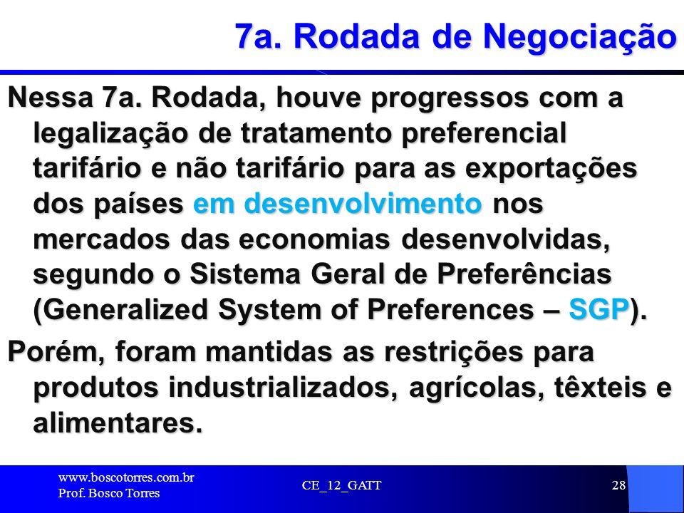 CE_12_GATT28 7a. Rodada de Negociação Nessa 7a. Rodada, houve progressos com a legalização de tratamento preferencial tarifário e não tarifário para a