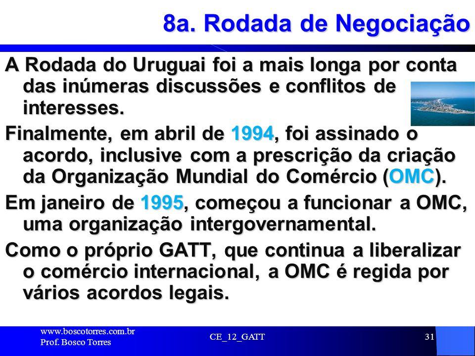 CE_12_GATT31 8a. Rodada de Negociação A Rodada do Uruguai foi a mais longa por conta das inúmeras discussões e conflitos de interesses. Finalmente, em