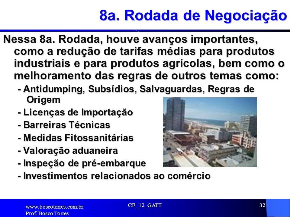 CE_12_GATT32 8a. Rodada de Negociação Nessa 8a. Rodada, houve avanços importantes, como a redução de tarifas médias para produtos industriais e para p