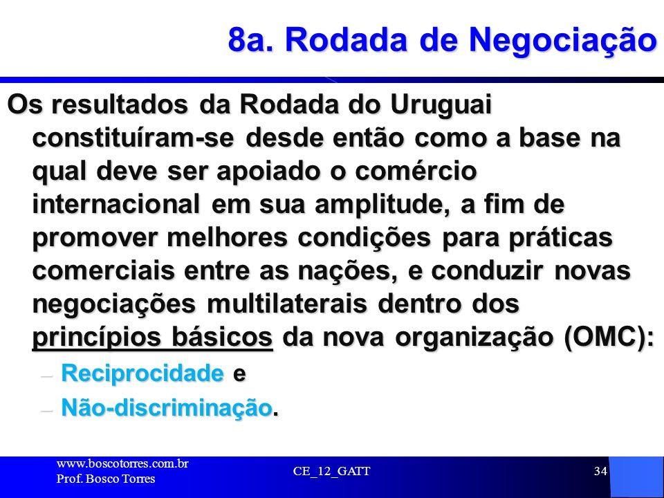 CE_12_GATT34 8a. Rodada de Negociação Os resultados da Rodada do Uruguai constituíram-se desde então como a base na qual deve ser apoiado o comércio i