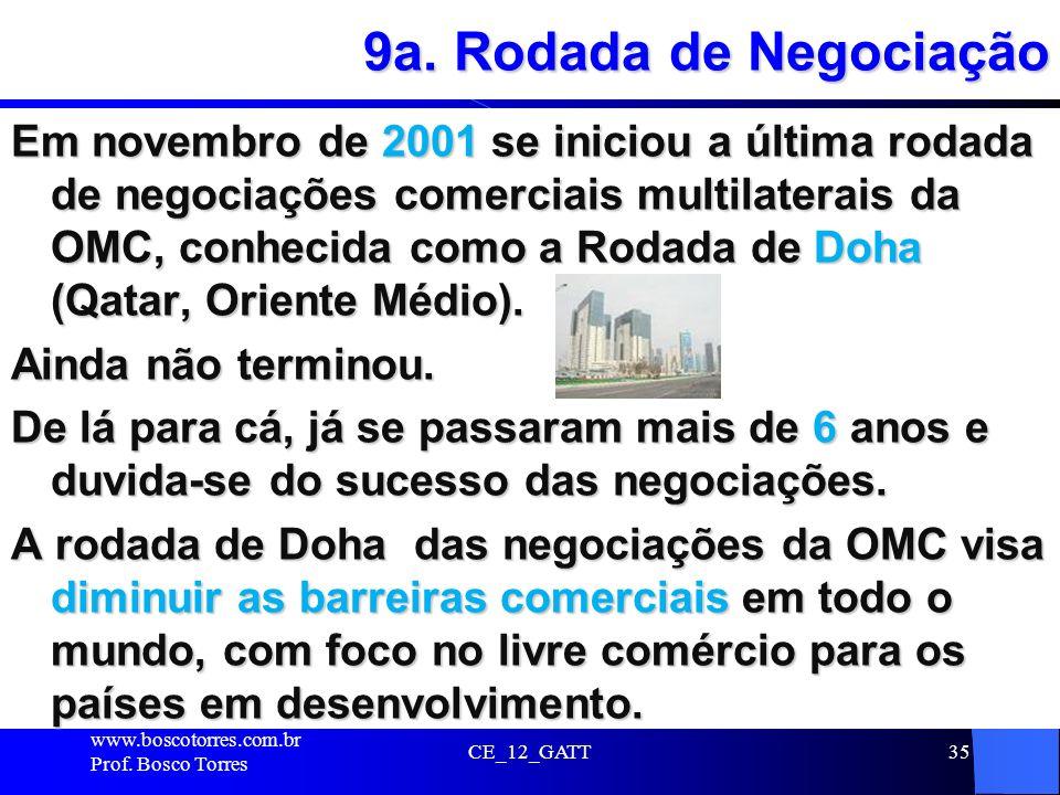 9a. Rodada de Negociação Em novembro de 2001 se iniciou a última rodada de negociações comerciais multilaterais da OMC, conhecida como a Rodada de Doh