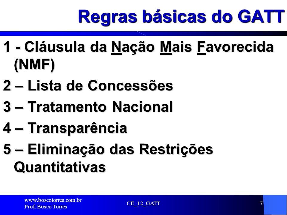 Regras básicas do GATT 1 - Cláusula da Nação Mais Favorecida (NMF) 2 – Lista de Concessões 3 – Tratamento Nacional 4 – Transparência 5 – Eliminação da