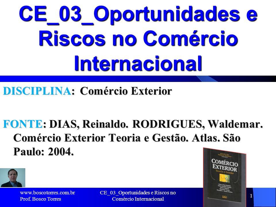 CE_03_Oportunidades e Riscos no Comércio Internacional 1 DISCIPLINA: Comércio Exterior FONTE: DIAS, Reinaldo. RODRIGUES, Waldemar. Comércio Exterior T