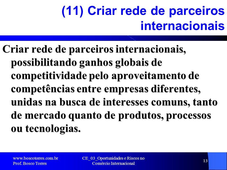 CE_03_Oportunidades e Riscos no Comércio Internacional 13 (11) Criar rede de parceiros internacionais Criar rede de parceiros internacionais, possibil
