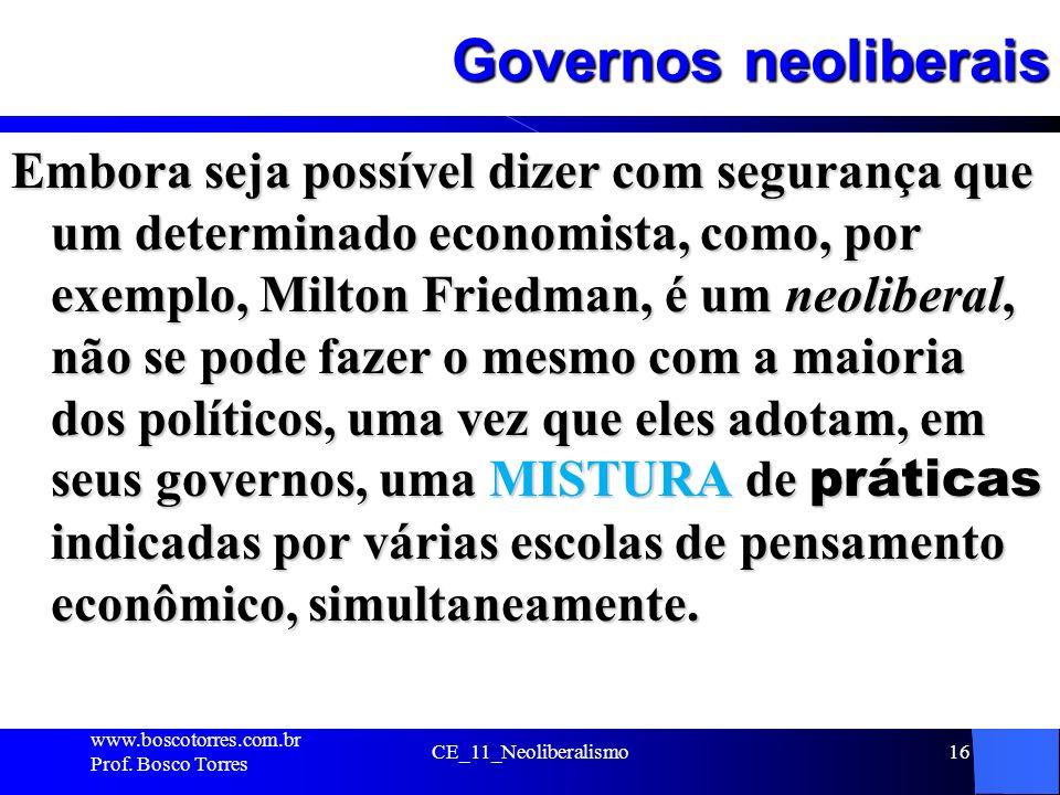 CE_11_Neoliberalismo16 Governos neoliberais Embora seja possível dizer com segurança que um determinado economista, como, por exemplo, Milton Friedman