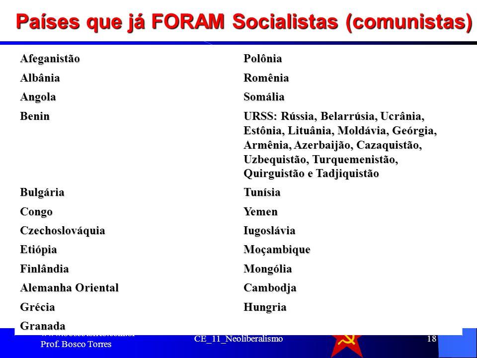 Países que já FORAM Socialistas (comunistas) www.boscotorres.com.br Prof. Bosco Torres CE_11_Neoliberalismo18AfeganistãoPolôniaAlbâniaRomênia AngolaSo