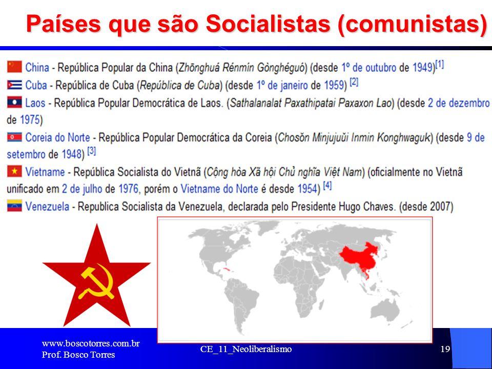 Países que são Socialistas (comunistas). www.boscotorres.com.br Prof. Bosco Torres CE_11_Neoliberalismo19