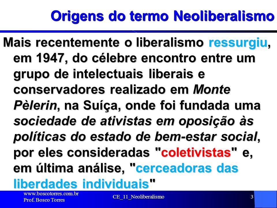 Origens do termo Neoliberalismo Mais recentemente o liberalismo ressurgiu, em 1947, do célebre encontro entre um grupo de intelectuais liberais e cons