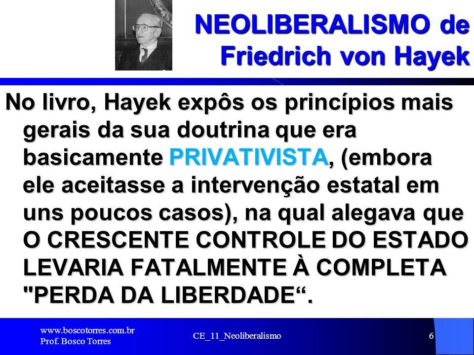 NEOLIBERALISMO de Friedrich von Hayek No livro, Hayek expôs os princípios mais gerais da sua doutrina que era basicamente PRIVATIVISTA, (embora ele ac
