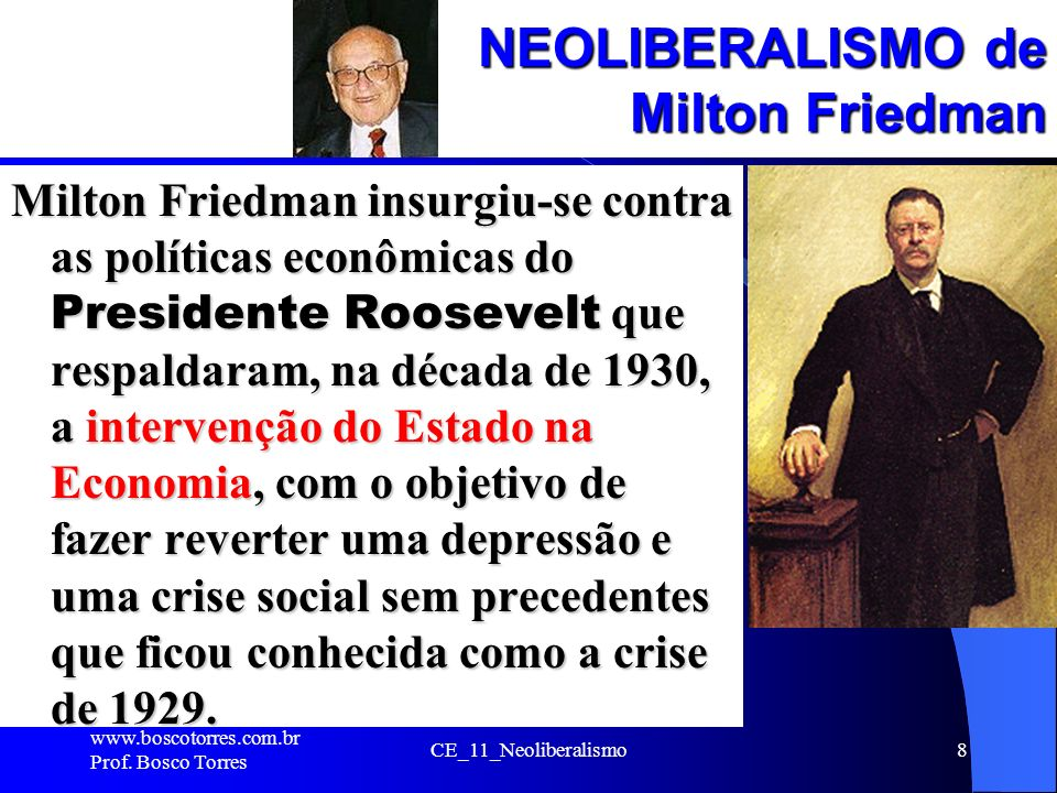 NEOLIBERALISMO de Milton Friedman Milton Friedman insurgiu-se contra as políticas econômicas do Presidente Roosevelt que respaldaram, na década de 193