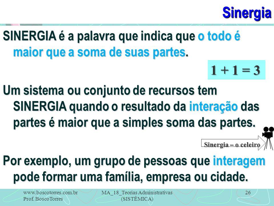MA_18_Teorias Administrativas (SISTÊMICA) 26Sinergia SINERGIA é a palavra que indica que o todo é maior que a soma de suas partes. Um sistema ou conju