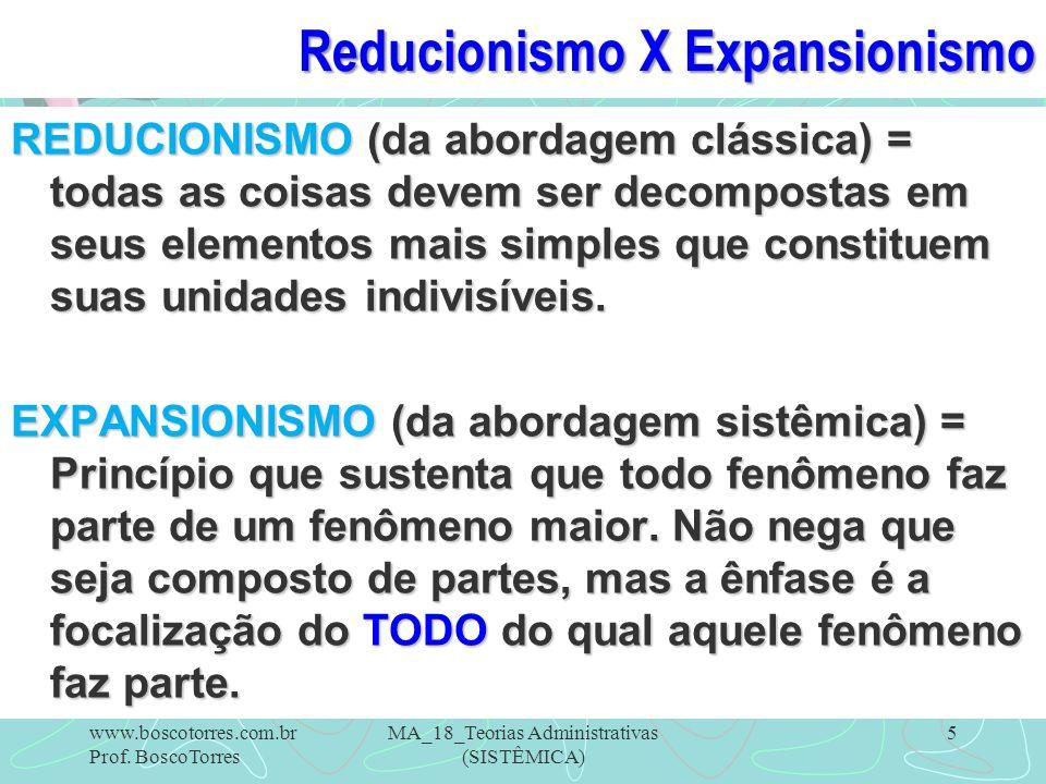 Reducionismo X Expansionismo REDUCIONISMO (da abordagem clássica) = todas as coisas devem ser decompostas em seus elementos mais simples que constitue