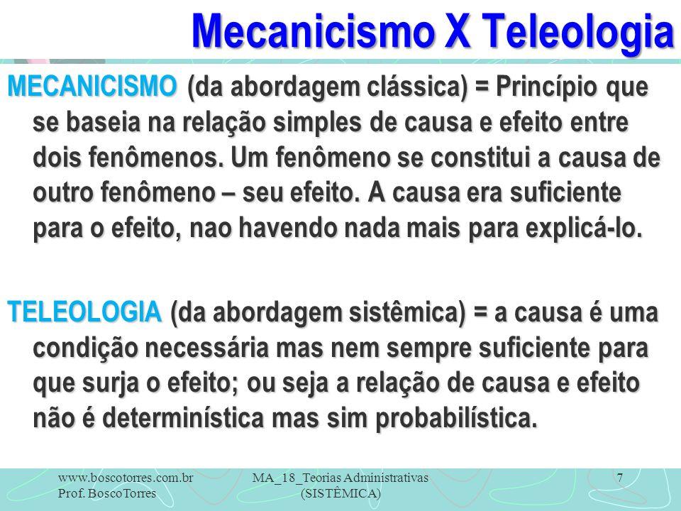 Mecanicismo X Teleologia MECANICISMO (da abordagem clássica) = Princípio que se baseia na relação simples de causa e efeito entre dois fenômenos. Um f