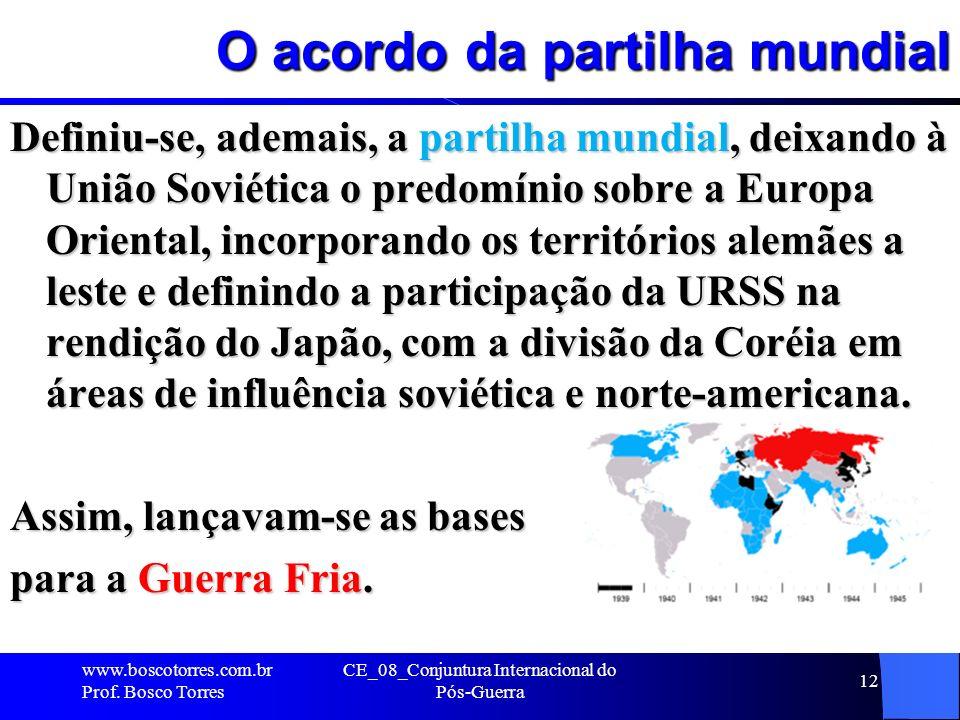 O acordo da partilha mundial Definiu-se, ademais, a partilha mundial, deixando à União Soviética o predomínio sobre a Europa Oriental, incorporando os