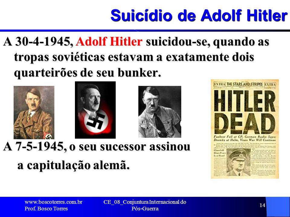 Suicídio de Adolf Hitler A 30-4-1945, Adolf Hitler suicidou-se, quando as tropas soviéticas estavam a exatamente dois quarteirões de seu bunker. A 7-5