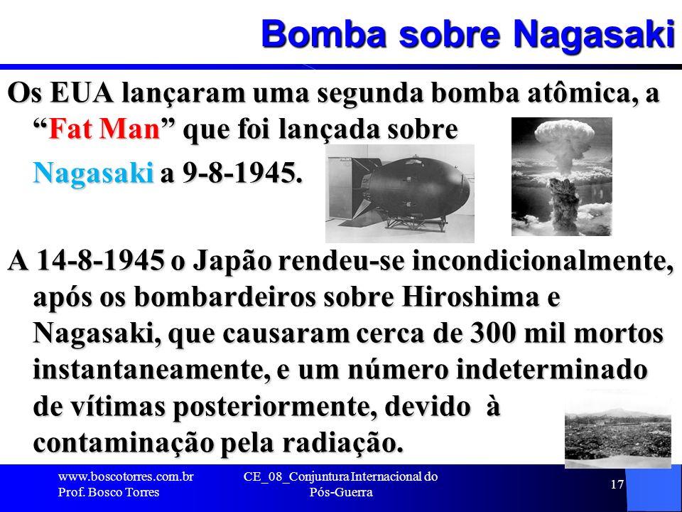 Bomba sobre Nagasaki Os EUA lançaram uma segunda bomba atômica, aFat Man que foi lançada sobre Nagasaki a 9-8-1945. A 14-8-1945 o Japão rendeu-se inco
