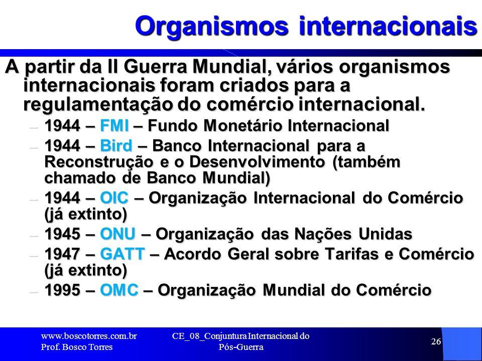 CE_08_Conjuntura Internacional do Pós-Guerra 26 Organismos internacionais A partir da II Guerra Mundial, vários organismos internacionais foram criado