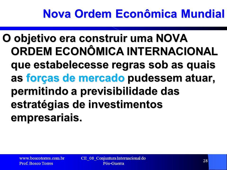 CE_08_Conjuntura Internacional do Pós-Guerra 28 Nova Ordem Econômica Mundial O objetivo era construir uma NOVA ORDEM ECONÔMICA INTERNACIONAL que estab
