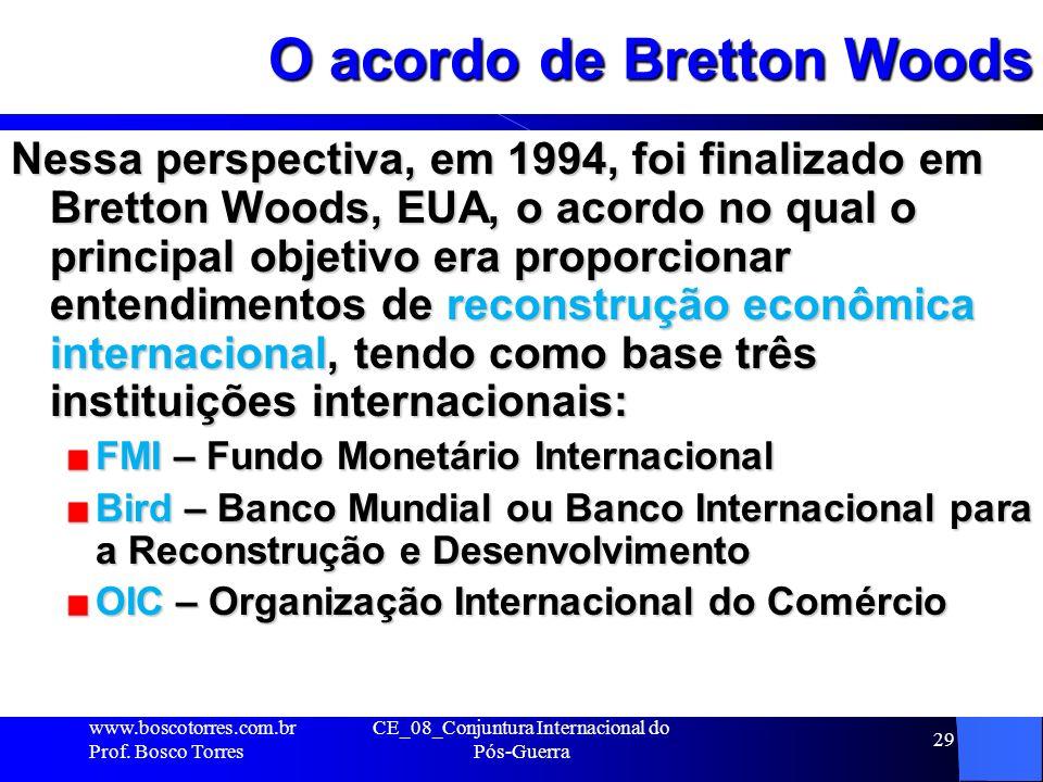 CE_08_Conjuntura Internacional do Pós-Guerra 29 O acordo de Bretton Woods Nessa perspectiva, em 1994, foi finalizado em Bretton Woods, EUA, o acordo n