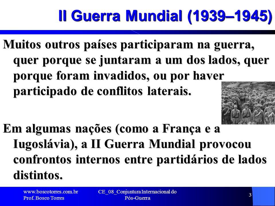 II Guerra Mundial (1939–1945) Muitos outros países participaram na guerra, quer porque se juntaram a um dos lados, quer porque foram invadidos, ou por