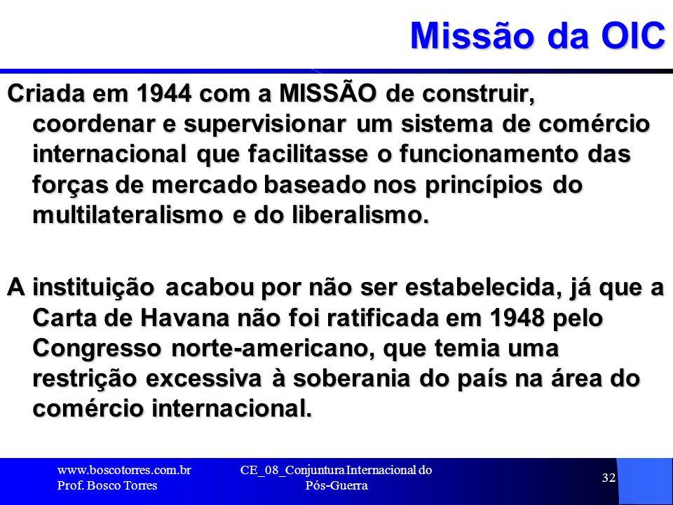 CE_08_Conjuntura Internacional do Pós-Guerra 32 Missão da OIC Criada em 1944 com a MISSÃO de construir, coordenar e supervisionar um sistema de comérc