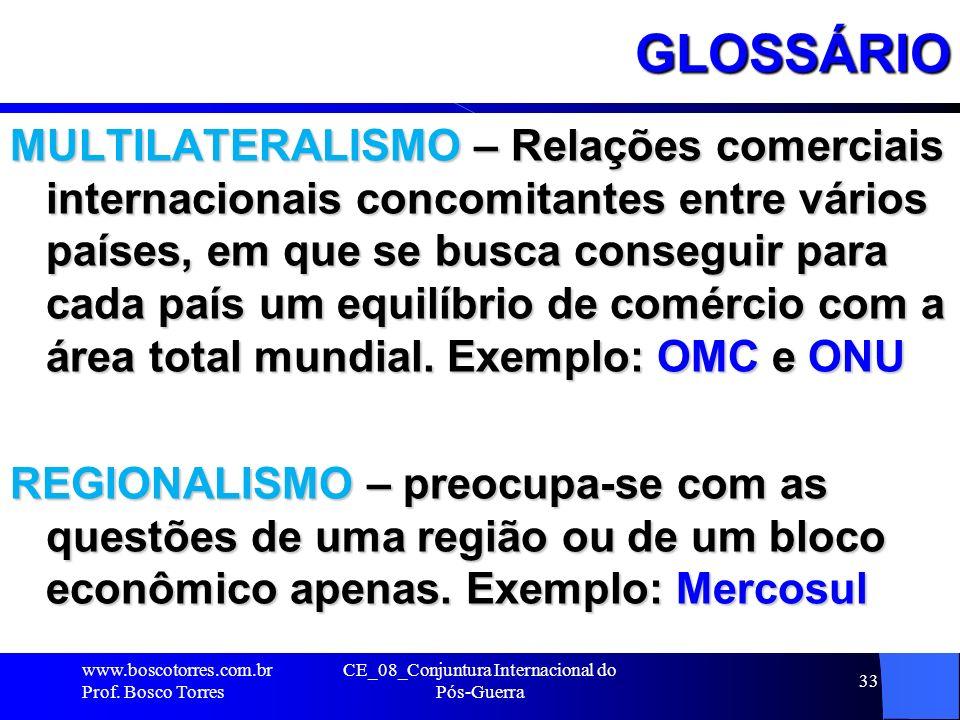CE_08_Conjuntura Internacional do Pós-Guerra 33GLOSSÁRIO MULTILATERALISMO – Relações comerciais internacionais concomitantes entre vários países, em q