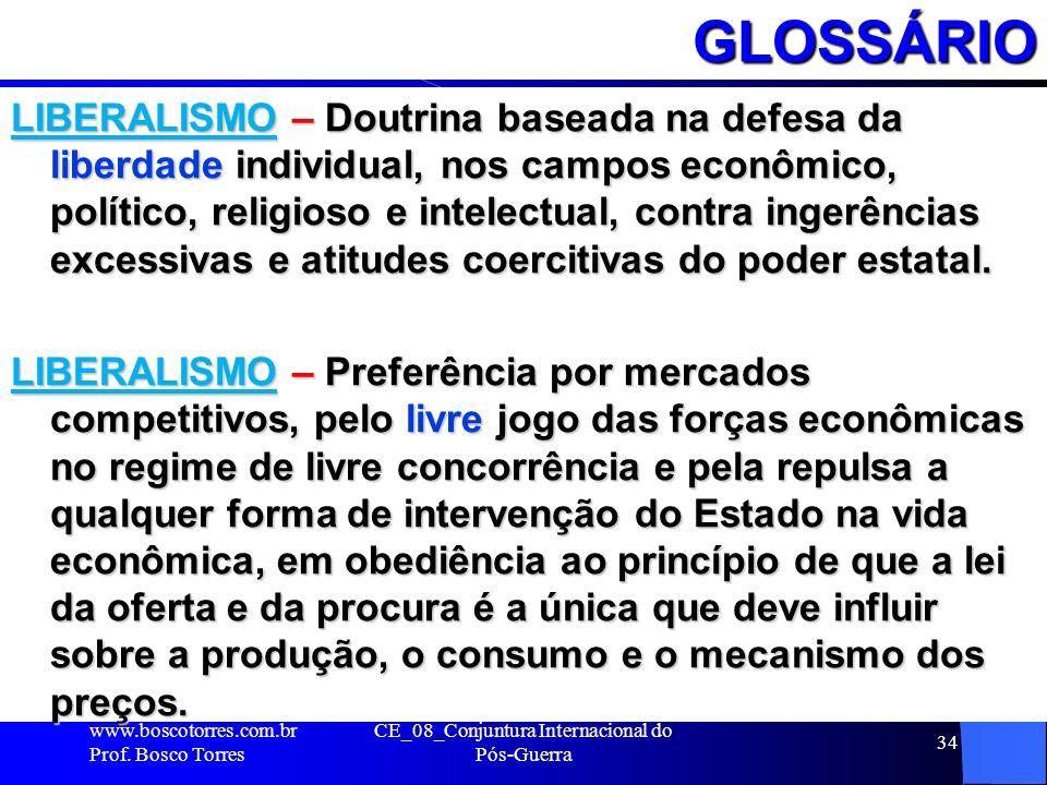 CE_08_Conjuntura Internacional do Pós-Guerra 34GLOSSÁRIO LIBERALISMO – Doutrina baseada na defesa da liberdade individual, nos campos econômico, polít