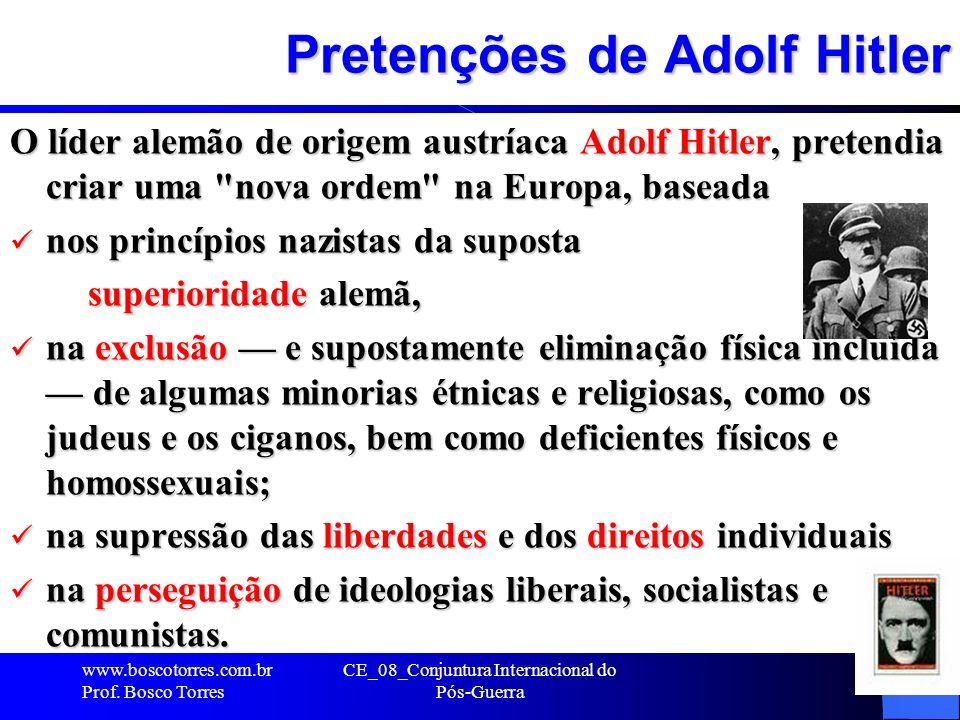Pretenções de Adolf Hitler O líder alemão de origem austríaca Adolf Hitler, pretendia criar uma