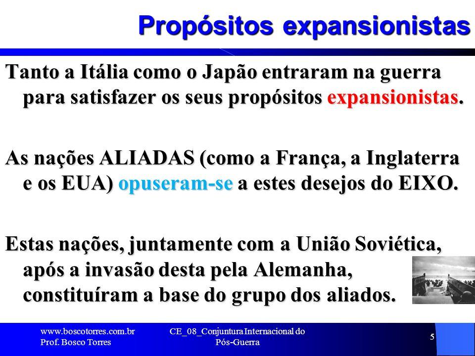 Propósitos expansionistas Tanto a Itália como o Japão entraram na guerra para satisfazer os seus propósitos expansionistas. As nações ALIADAS (como a