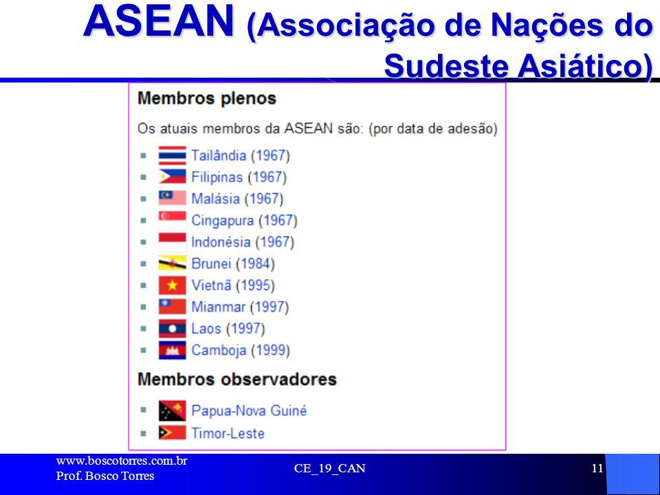 ASEAN (Associação de Nações do Sudeste Asiático). www.boscotorres.com.br Prof. Bosco Torres CE_19_CAN11