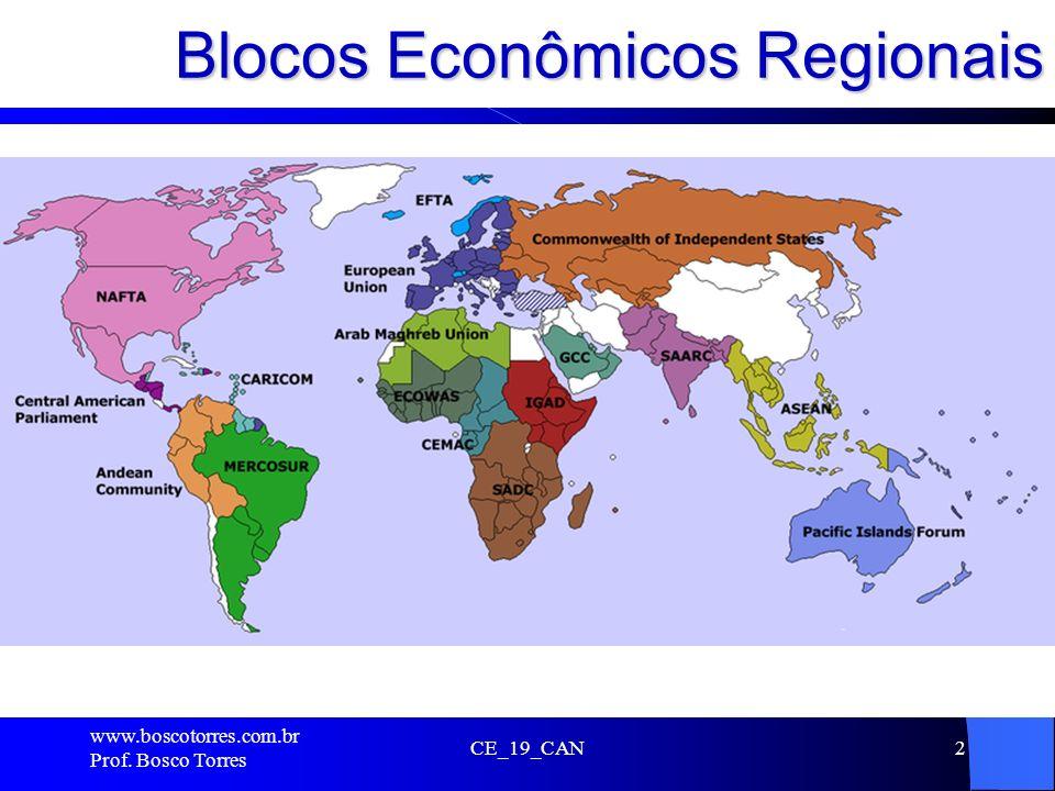 Blocos Econômicos Regionais. www.boscotorres.com.br Prof. Bosco Torres CE_19_CAN2