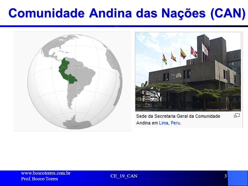 Comunidade Andina das Nações (CAN). www.boscotorres.com.br Prof. Bosco Torres CE_19_CAN3