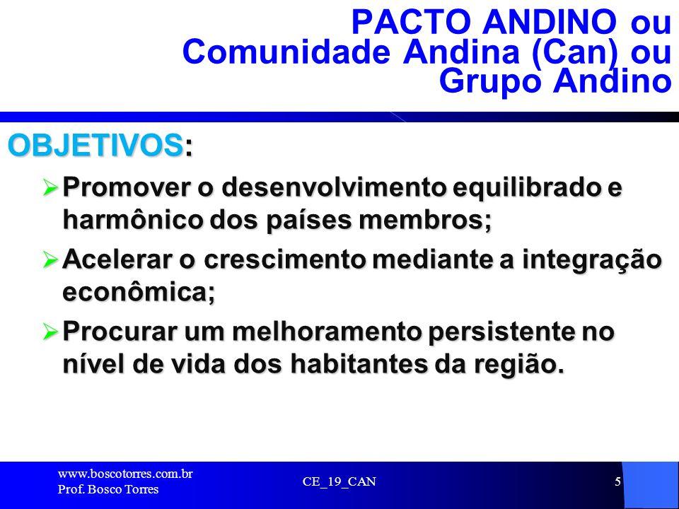 CE_19_CAN5 PACTO ANDINO ou Comunidade Andina (Can) ou Grupo Andino OBJETIVOS: Promover o desenvolvimento equilibrado e harmônico dos países membros; P