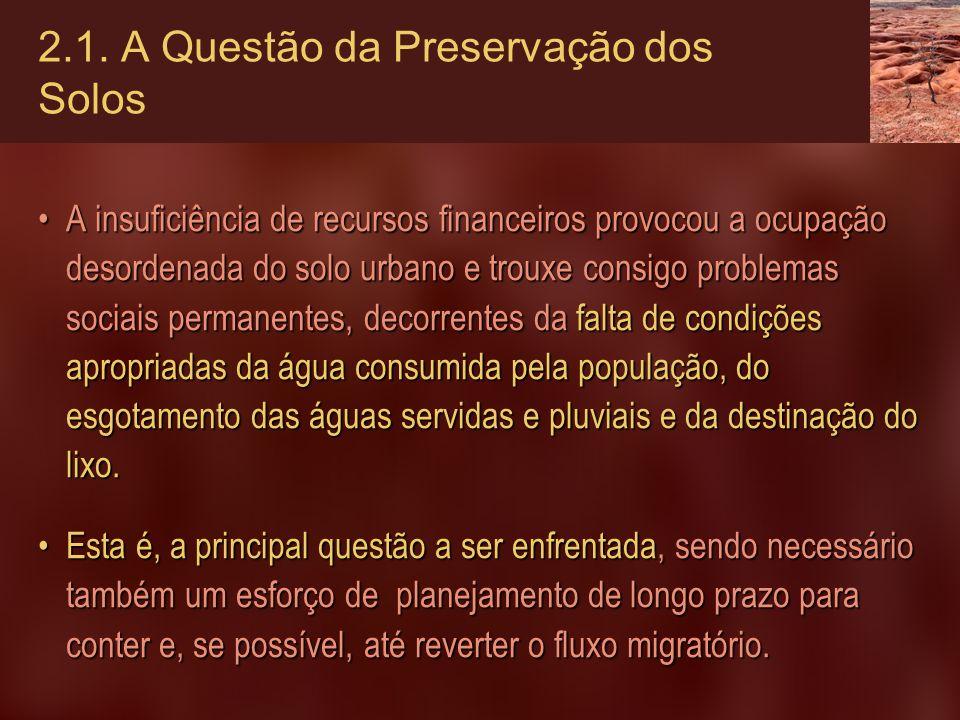 2.1. A Questão da Preservação dos Solos A insuficiência de recursos financeiros provocou a ocupação desordenada do solo urbano e trouxe consigo proble