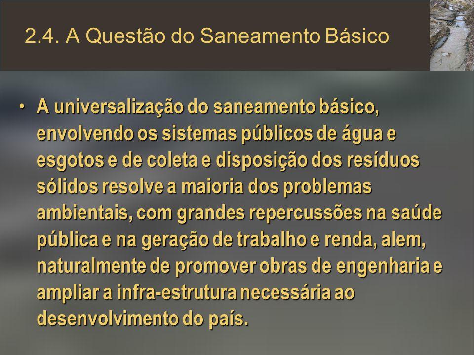 2.4. A Questão do Saneamento Básico A universalização do saneamento básico, envolvendo os sistemas públicos de água e esgotos e de coleta e disposição