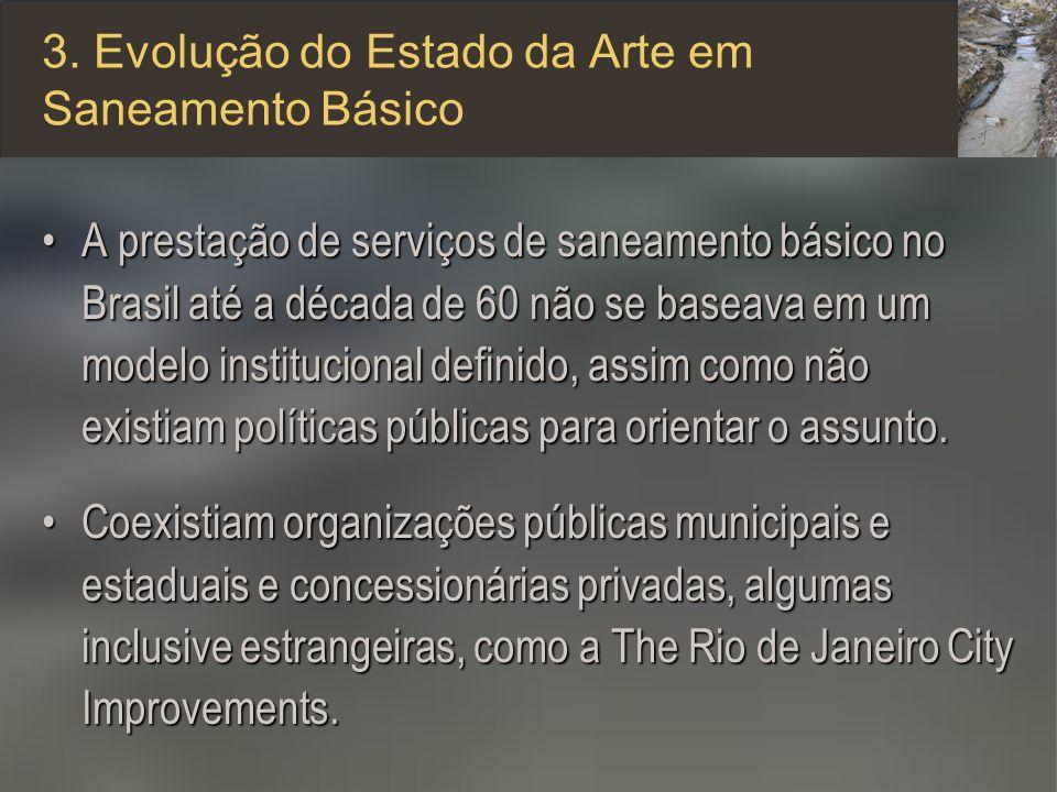 3. Evolução do Estado da Arte em Saneamento Básico A prestação de serviços de saneamento básico no Brasil até a década de 60 não se baseava em um mode