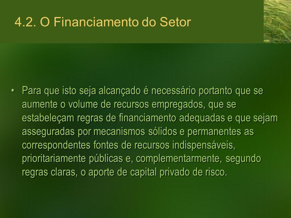 4.2. O Financiamento do Setor Para que isto seja alcançado é necessário portanto que se aumente o volume de recursos empregados, que se estabeleçam re