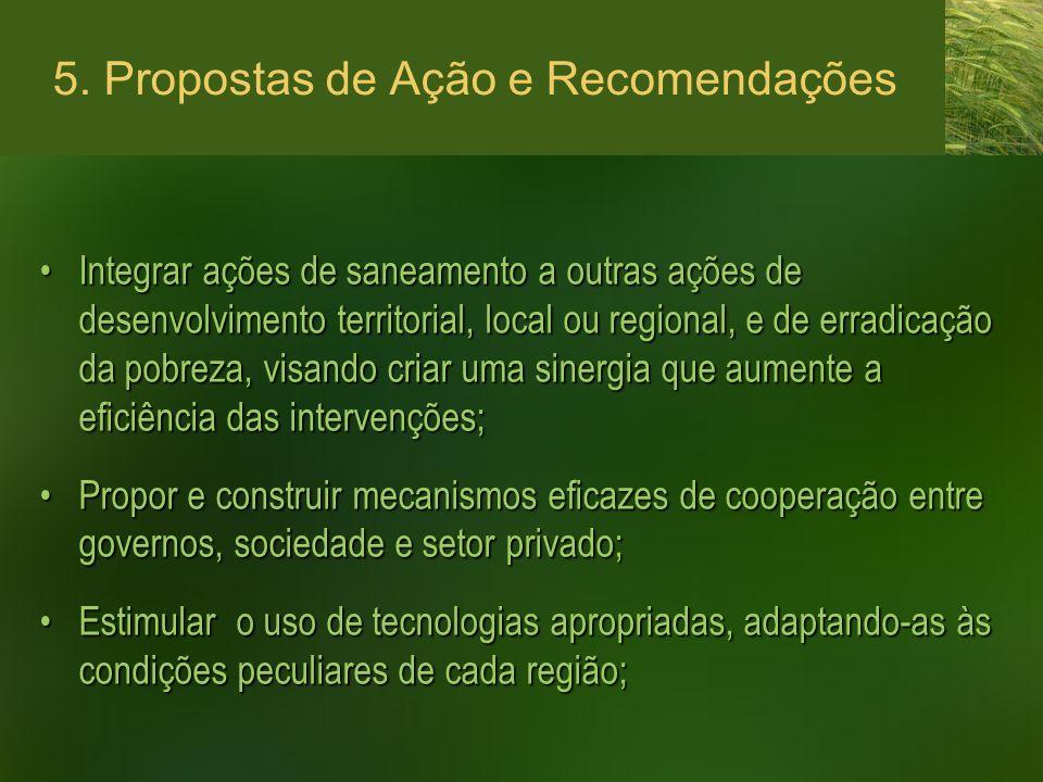 5. Propostas de Ação e Recomendações Integrar ações de saneamento a outras ações de desenvolvimento territorial, local ou regional, e de erradicação d