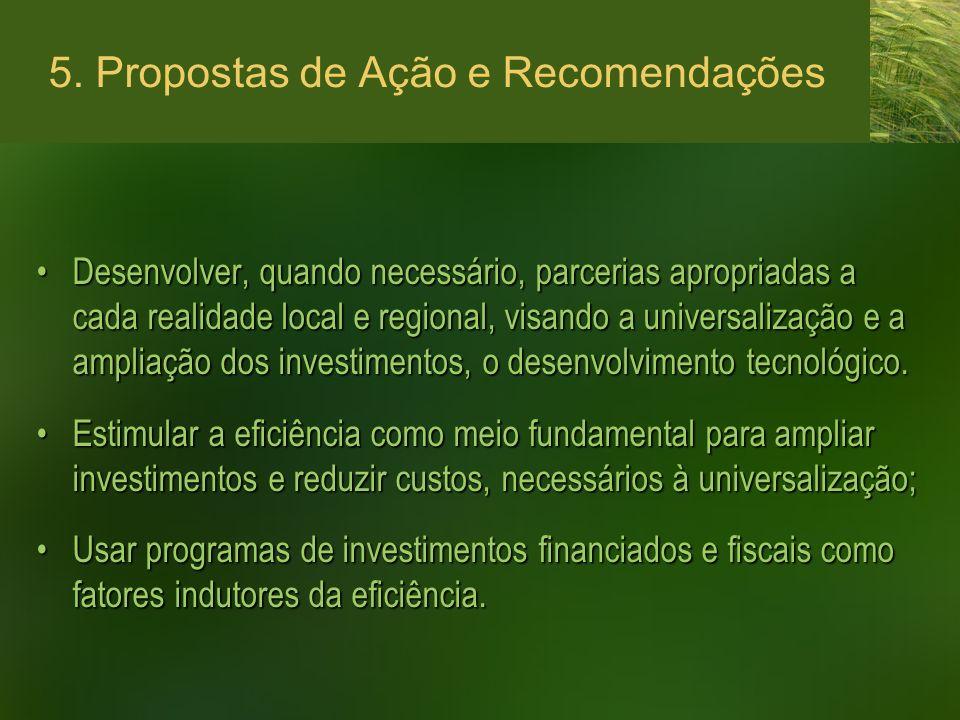 5. Propostas de Ação e Recomendações Desenvolver, quando necessário, parcerias apropriadas a cada realidade local e regional, visando a universalizaçã