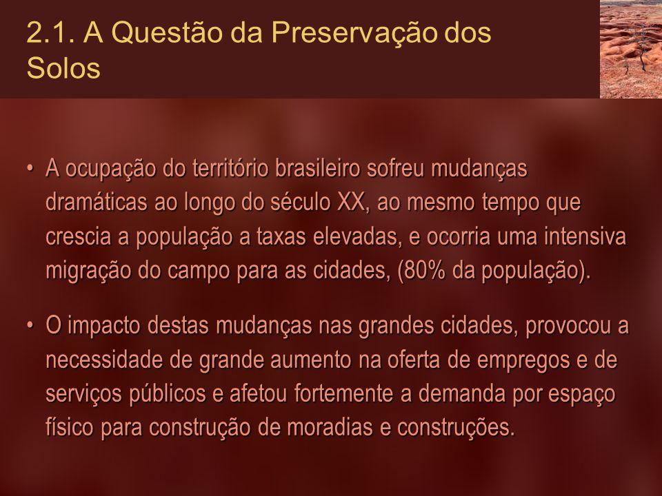 2.1. A Questão da Preservação dos Solos A ocupação do território brasileiro sofreu mudanças dramáticas ao longo do século XX, ao mesmo tempo que cresc