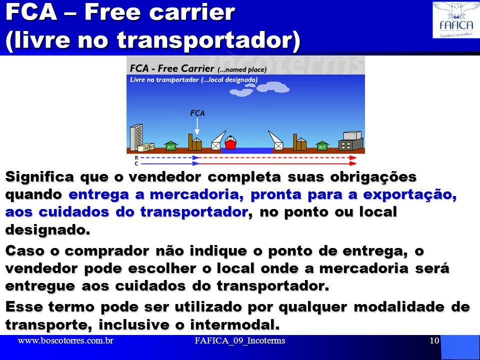 FCA – Free carrier (livre no transportador) Significa que o vendedor completa suas obrigações quando entrega a mercadoria, pronta para a exportação, a