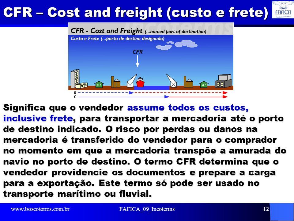 CFR – Cost and freight (custo e frete) Significa que o vendedor assume todos os custos, inclusive frete, para transportar a mercadoria até o porto de