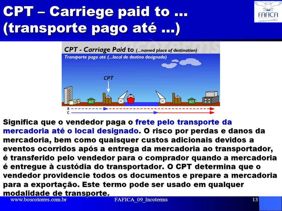 CPT – Carriege paid to … (transporte pago até …) Significa que o vendedor paga o frete pelo transporte da mercadoria até o local designado. O risco po