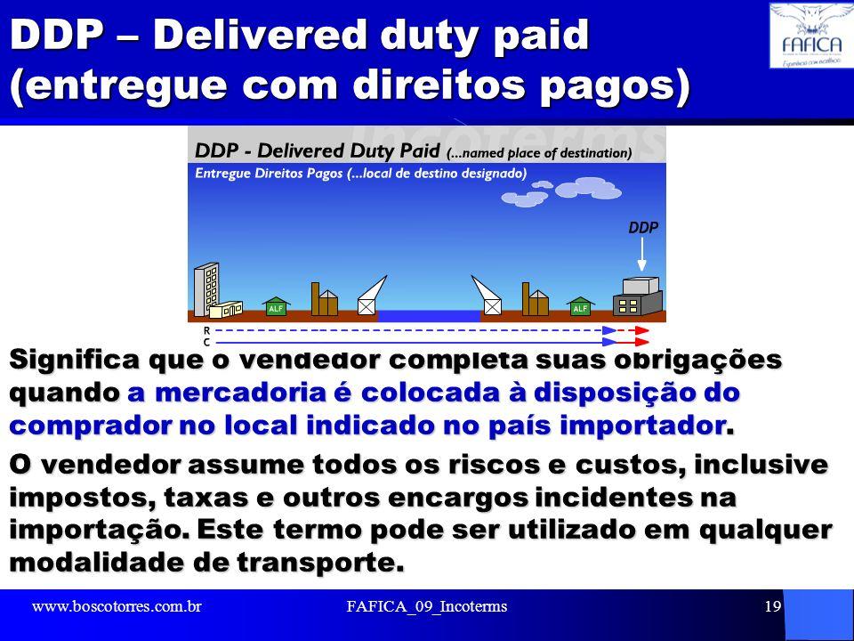 DDP – Delivered duty paid (entregue com direitos pagos) Significa que o vendedor completa suas obrigações quando a mercadoria é colocada à disposição