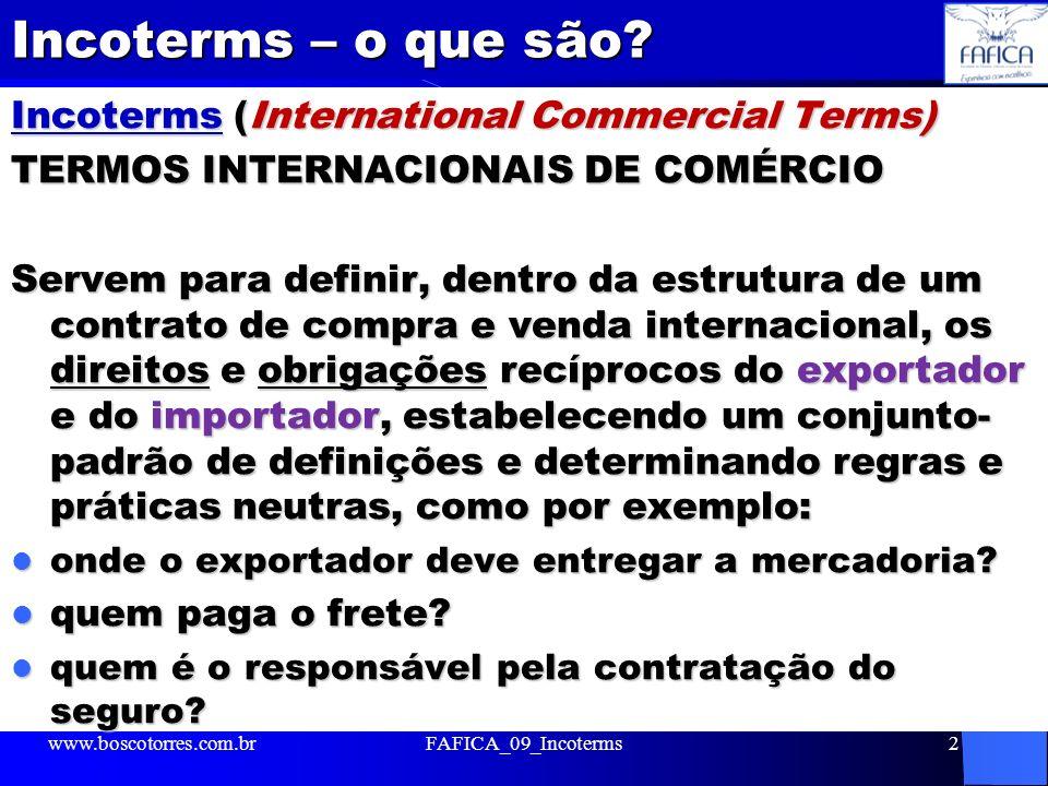 Incoterms – o que são? Incoterms (International Commercial Terms) TERMOS INTERNACIONAIS DE COMÉRCIO Servem para definir, dentro da estrutura de um con