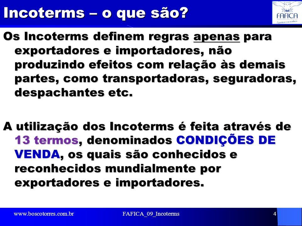 Incoterms – o que são? Os Incoterms definem regras apenas para exportadores e importadores, não produzindo efeitos com relação às demais partes, como