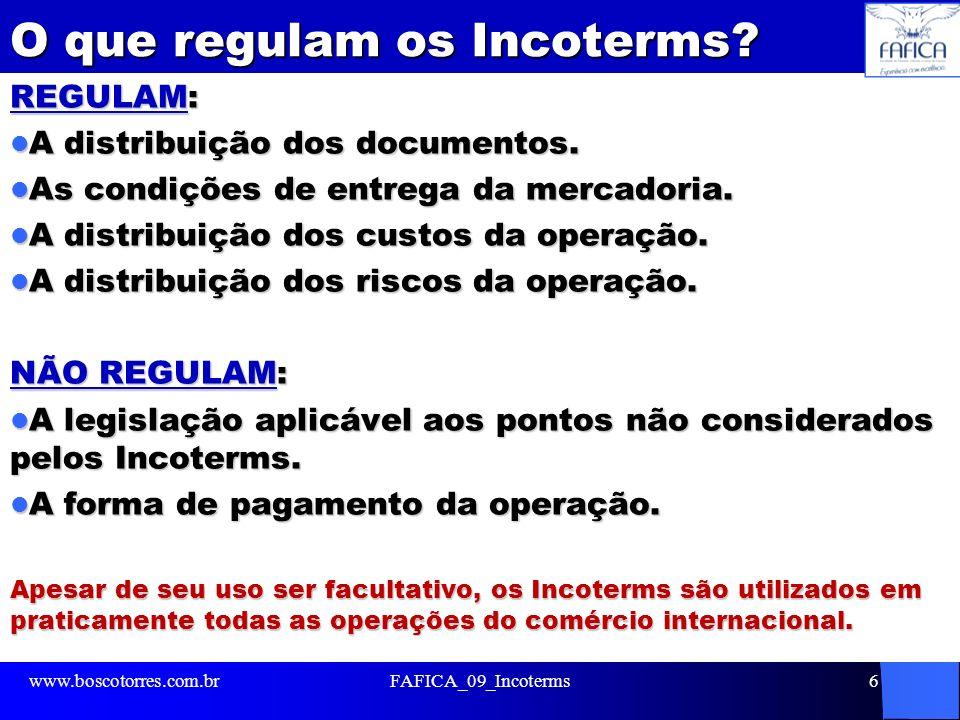 O que regulam os Incoterms? REGULAM: A distribuição dos documentos. A distribuição dos documentos. As condições de entrega da mercadoria. As condições