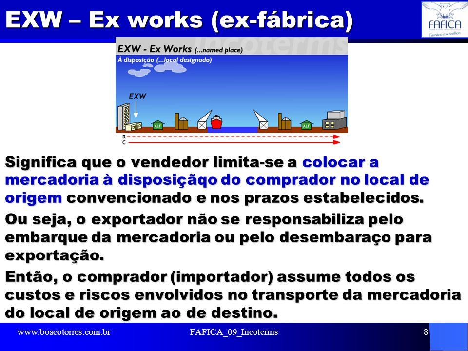 EXW – Ex works (ex-fábrica) Significa que o vendedor limita-se a colocar a mercadoria à disposiçãqo do comprador no local de origem convencionado e no